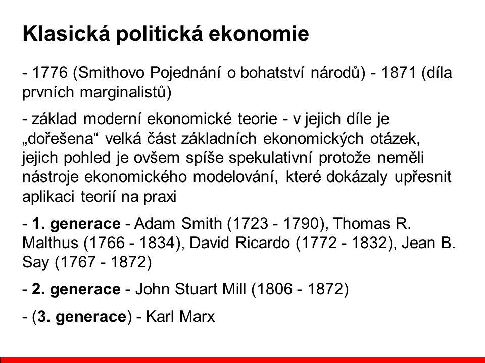 """Klasická politická ekonomie - 1776 (Smithovo Pojednání o bohatství národů) - 1871 (díla prvních marginalistů) - základ moderní ekonomické teorie - v jejich díle je """"dořešena velká část základních ekonomických otázek, jejich pohled je ovšem spíše spekulativní protože neměli nástroje ekonomického modelování, které dokázaly upřesnit aplikaci teorií na praxi - 1."""