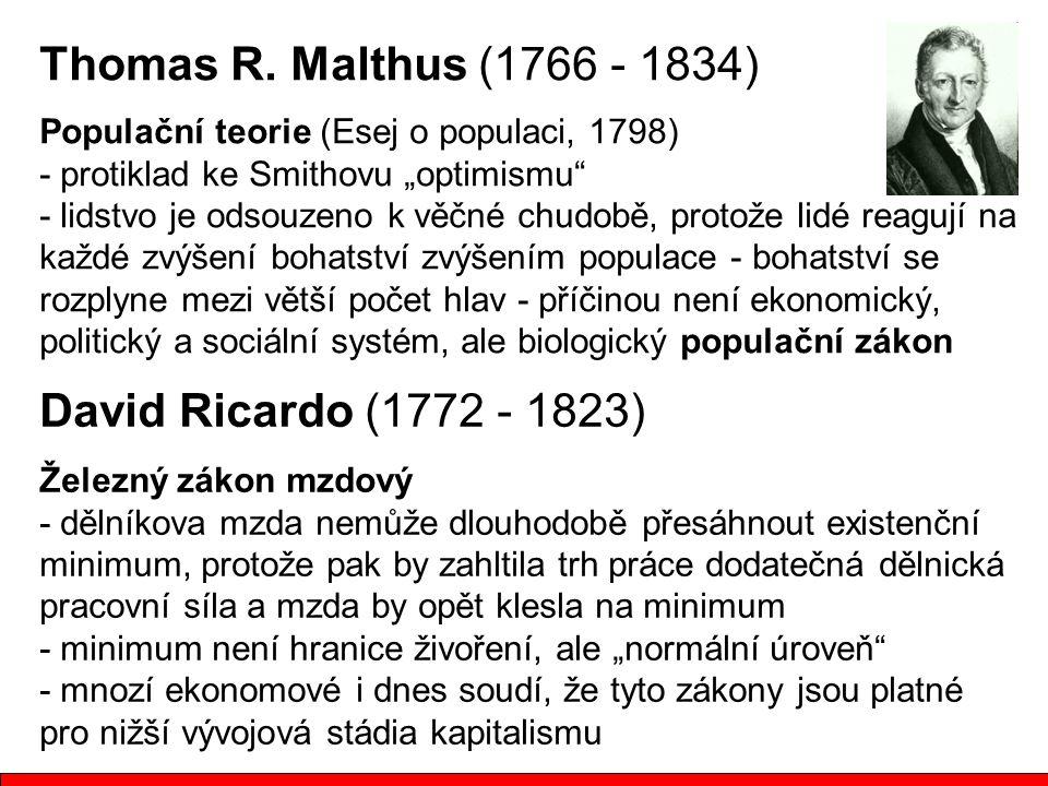 """Thomas R. Malthus (1766 - 1834) Populační teorie (Esej o populaci, 1798) - protiklad ke Smithovu """"optimismu"""" - lidstvo je odsouzeno k věčné chudobě, p"""