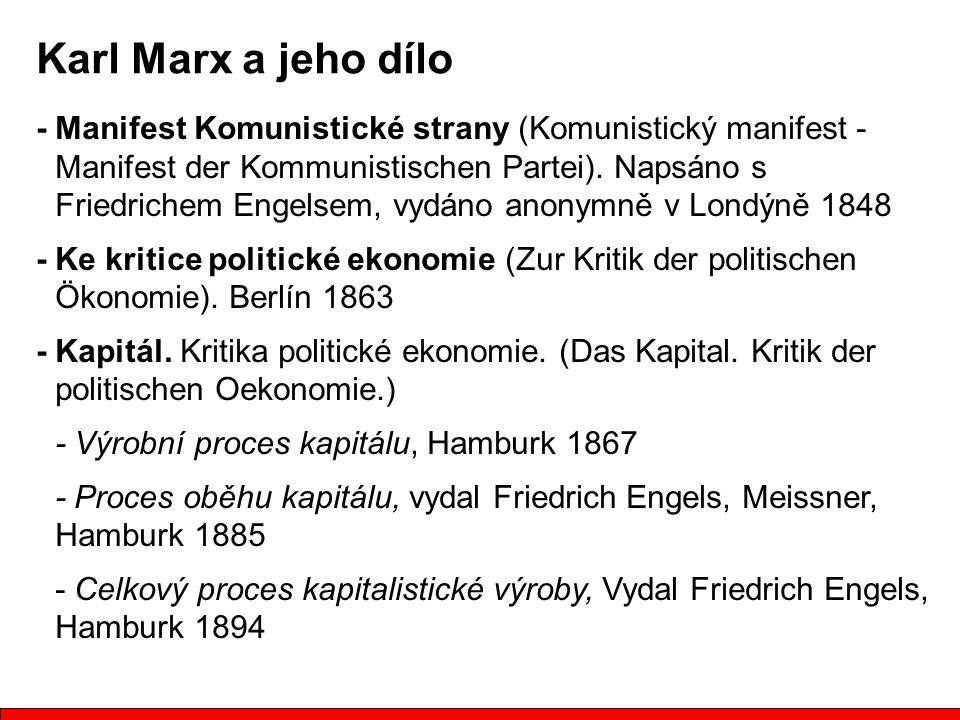 - Manifest Komunistické strany (Komunistický manifest - Manifest der Kommunistischen Partei). Napsáno s Friedrichem Engelsem, vydáno anonymně v Londýn