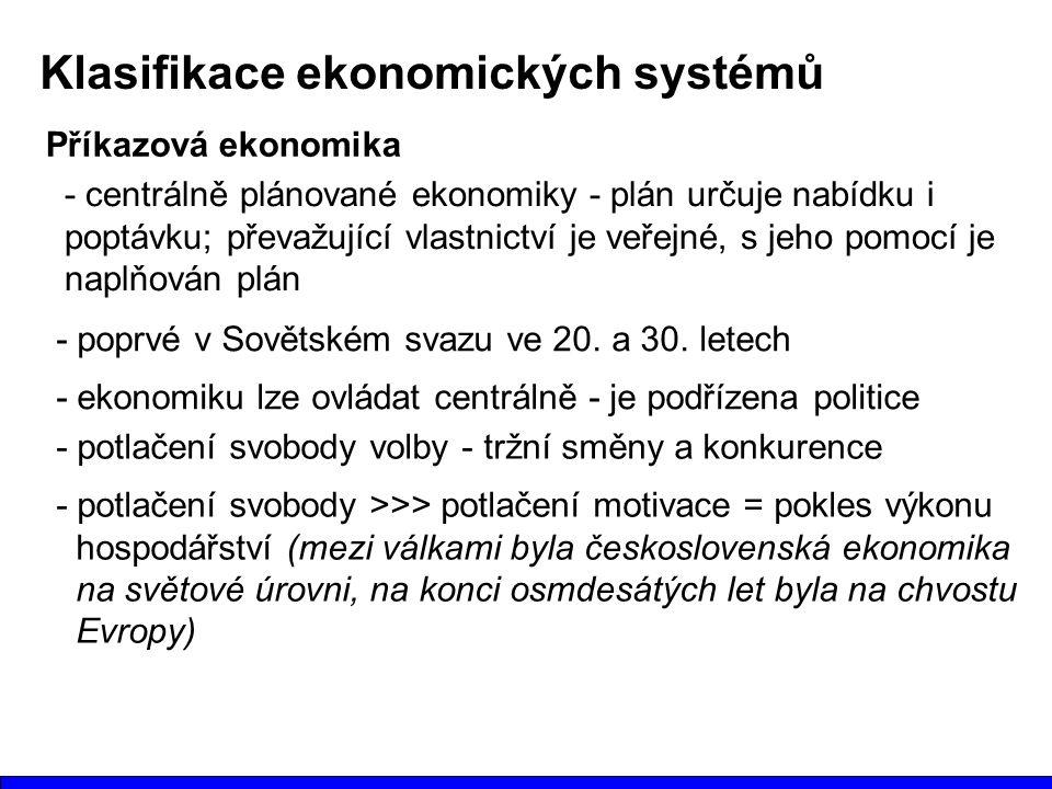 Příkazová ekonomika - centrálně plánované ekonomiky - plán určuje nabídku i poptávku; převažující vlastnictví je veřejné, s jeho pomocí je naplňován plán Klasifikace ekonomických systémů - potlačení svobody volby - tržní směny a konkurence - poprvé v Sovětském svazu ve 20.
