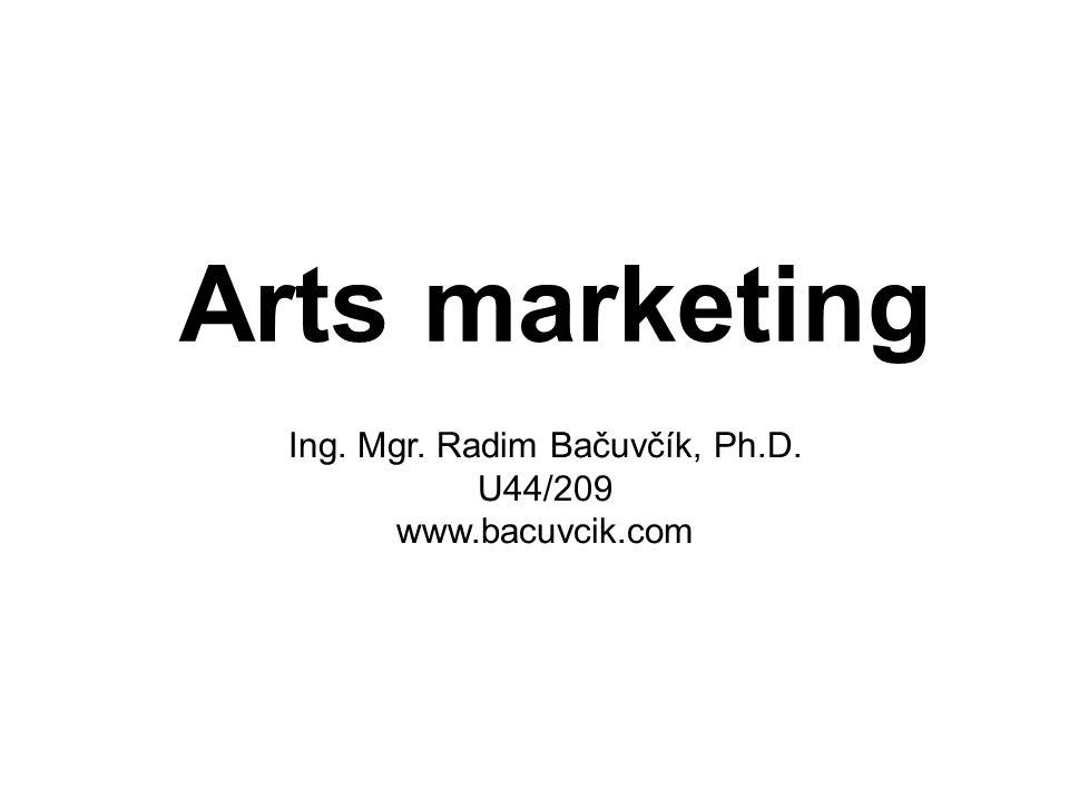 Arts marketing Ing. Mgr. Radim Bačuvčík, Ph.D. U44/209 www.bacuvcik.com