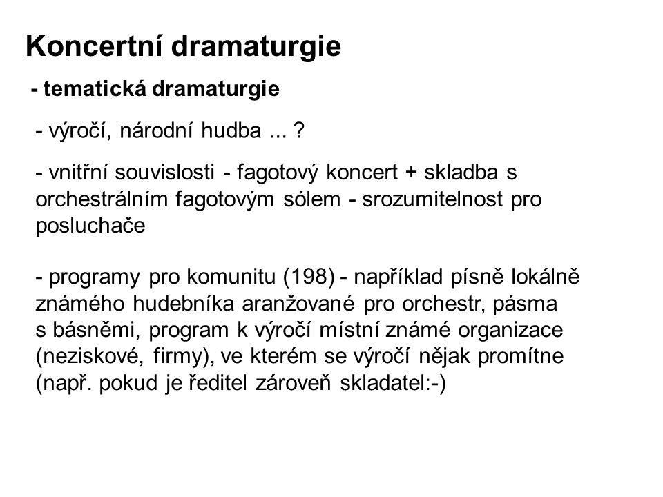 Koncertní dramaturgie - vnitřní souvislosti - fagotový koncert + skladba s orchestrálním fagotovým sólem - srozumitelnost pro posluchače - programy pro komunitu (198) - například písně lokálně známého hudebníka aranžované pro orchestr, pásma s básněmi, program k výročí místní známé organizace (neziskové, firmy), ve kterém se výročí nějak promítne (např.