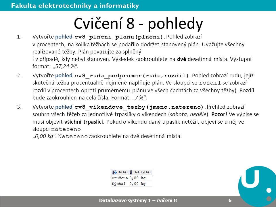 Cvičení 8 - pohledy Databázové systémy 1 – cvičení 8 6 1.Vytvořte pohled cv8_plneni_planu(plneni).