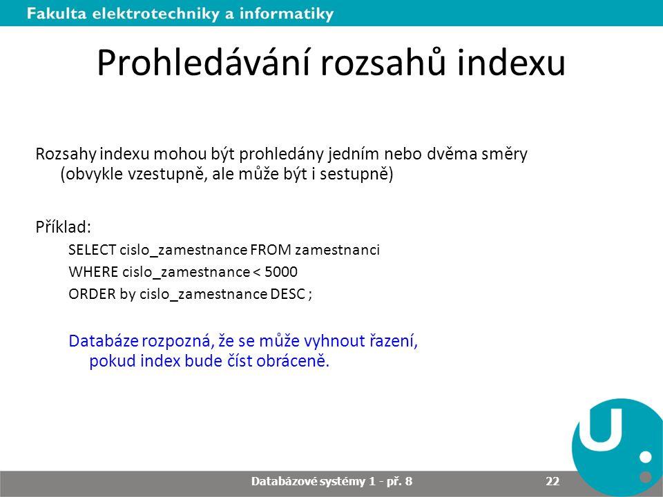 Prohledávání rozsahů indexu Rozsahy indexu mohou být prohledány jedním nebo dvěma směry (obvykle vzestupně, ale může být i sestupně) Příklad: SELECT c