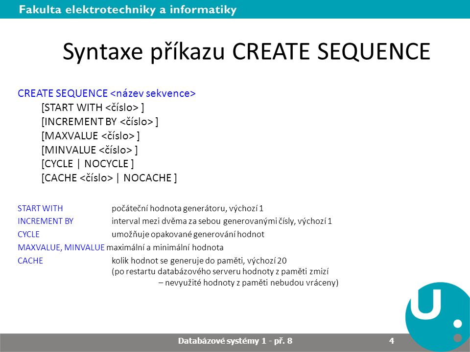 Použití sekvencí Existují 2 pseudosloupce, které umožňují využití sekvence:.