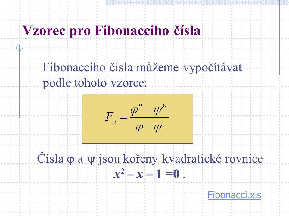 Vzorec pro Fibonacciho čísla Fibonacciho čísla můžeme vypočítávat podle tohoto vzorce: Fibonacci.xls Čísla  a  jsou kořeny kvadratické rovnice x 2 –