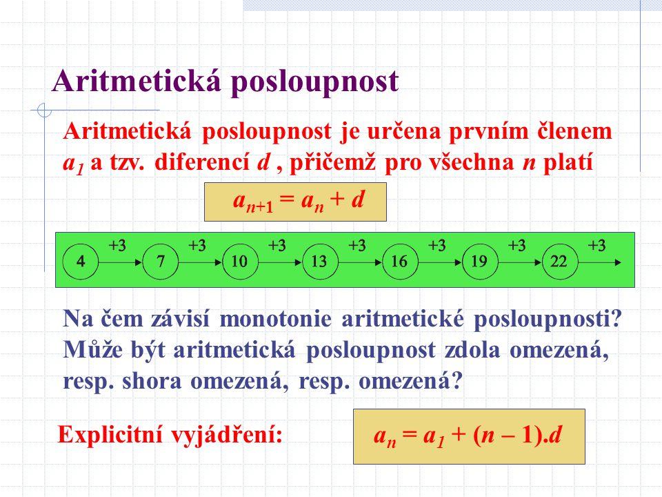 Aritmetická posloupnost Aritmetická posloupnost je určena prvním členem a 1 a tzv. diferencí d, přičemž pro všechna n platí a n+1 = a n + d Na čem záv