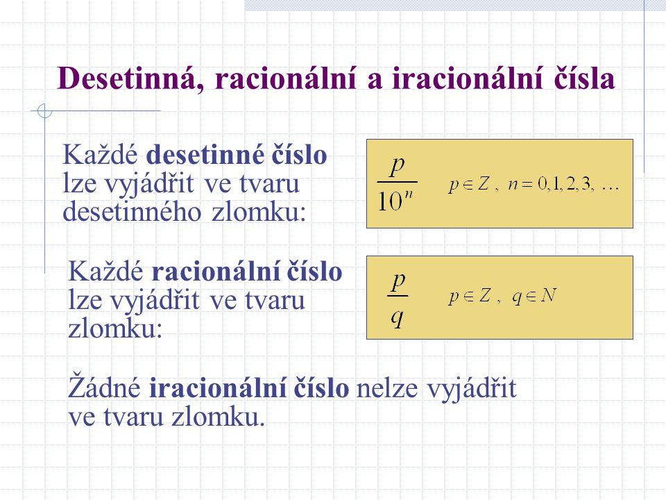 Desetinná, racionální a iracionální čísla Každé desetinné číslo lze vyjádřit ve tvaru desetinného zlomku: Každé racionální číslo lze vyjádřit ve tvaru