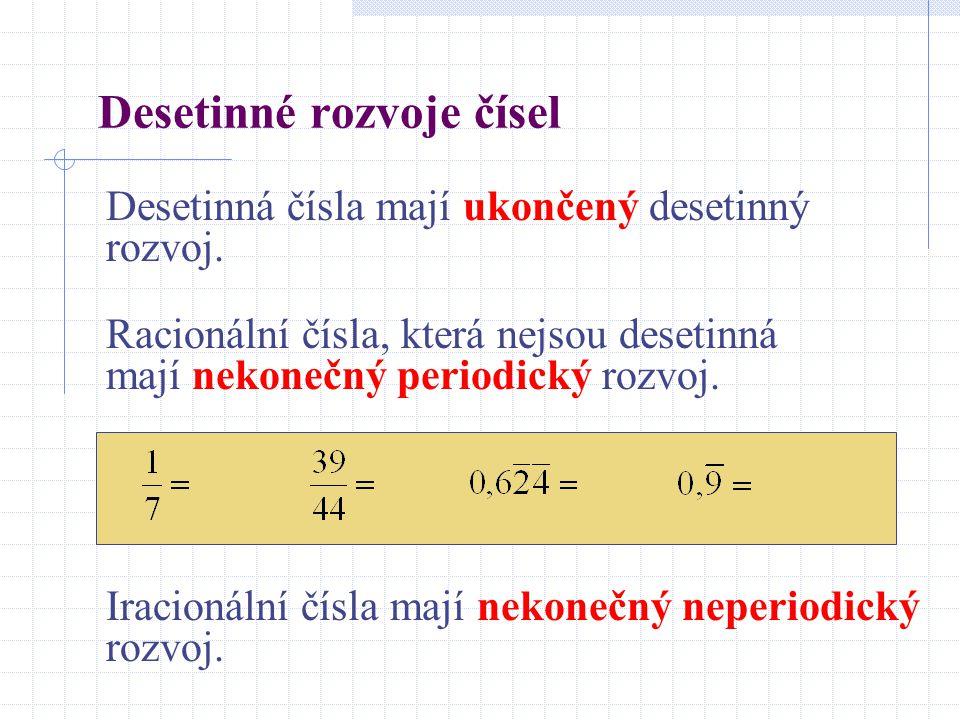 Desetinné rozvoje čísel Desetinná čísla mají ukončený desetinný rozvoj. Racionální čísla, která nejsou desetinná mají nekonečný periodický rozvoj. Ira