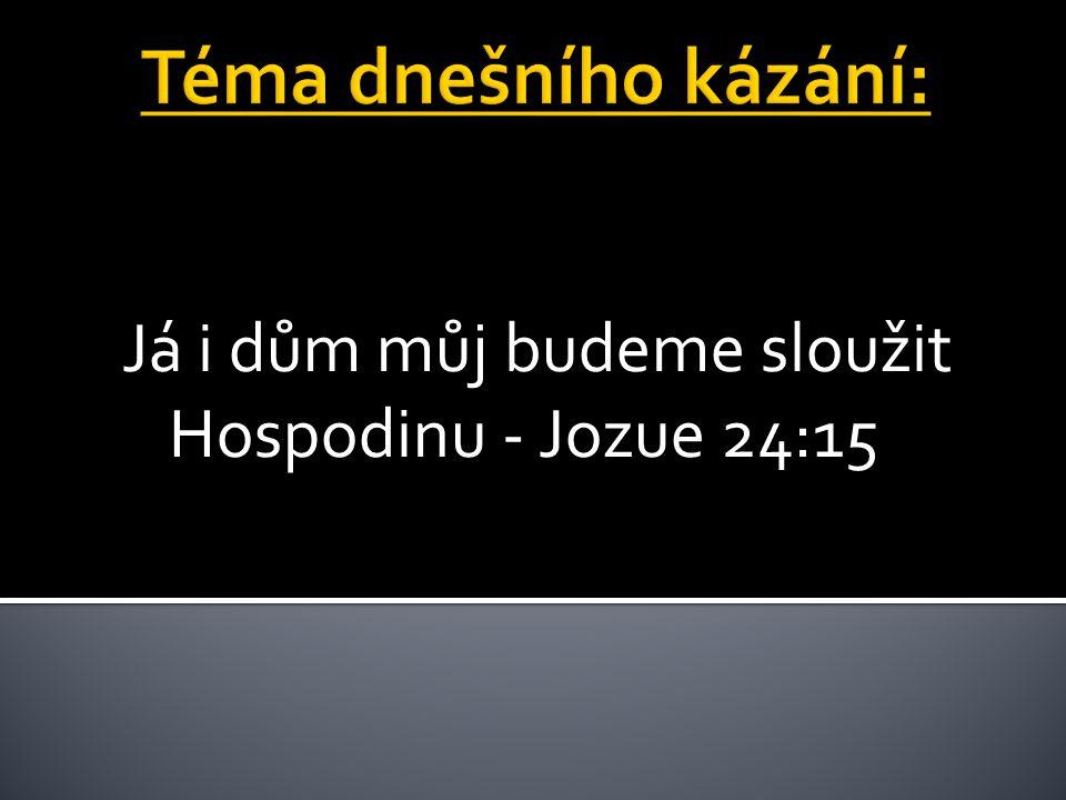 Já i dům můj budeme sloužit Hospodinu - Jozue 24:15