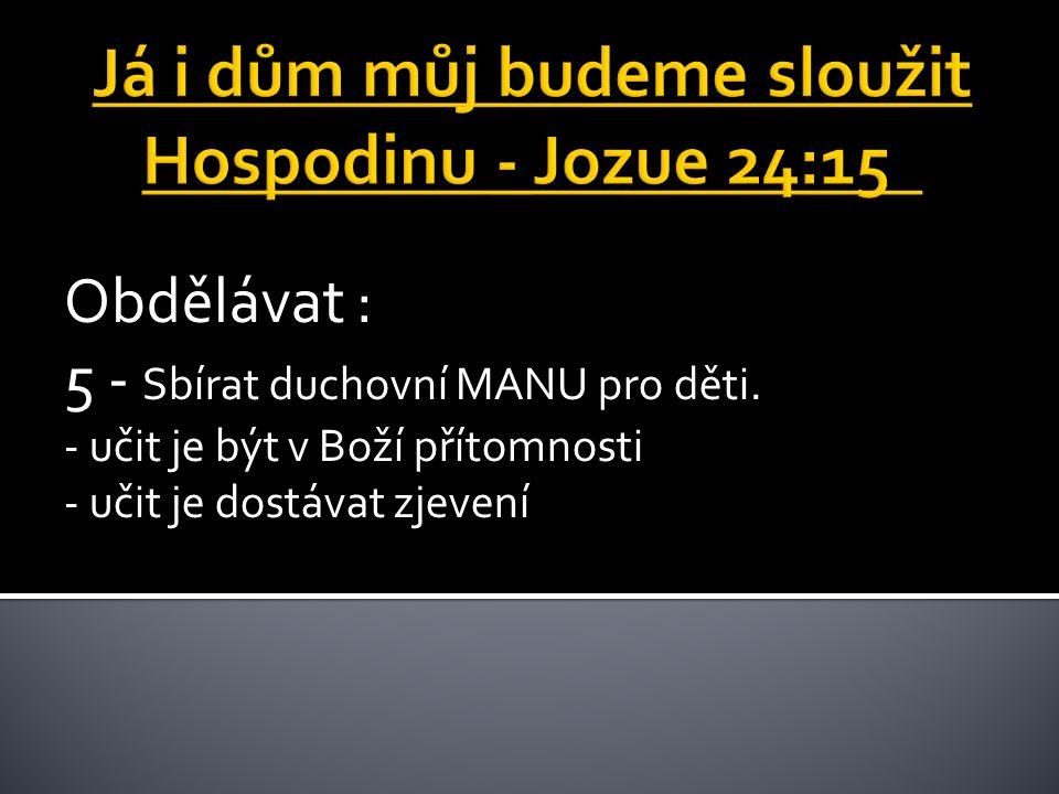 Obdělávat : 5 - Sbírat duchovní MANU pro děti.