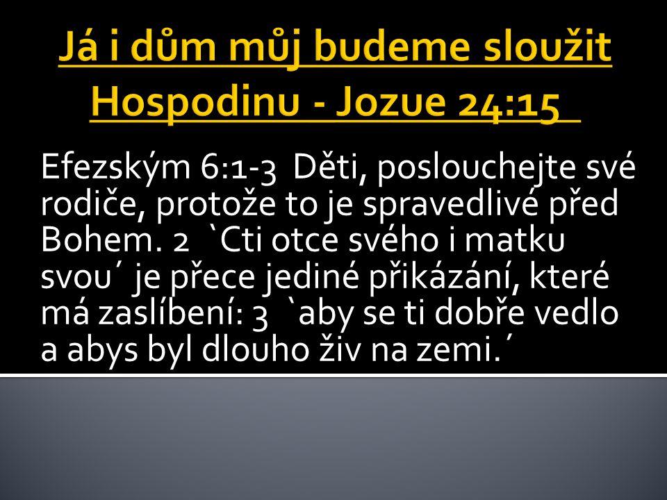 Efezským 6:1-3 Děti, poslouchejte své rodiče, protože to je spravedlivé před Bohem.