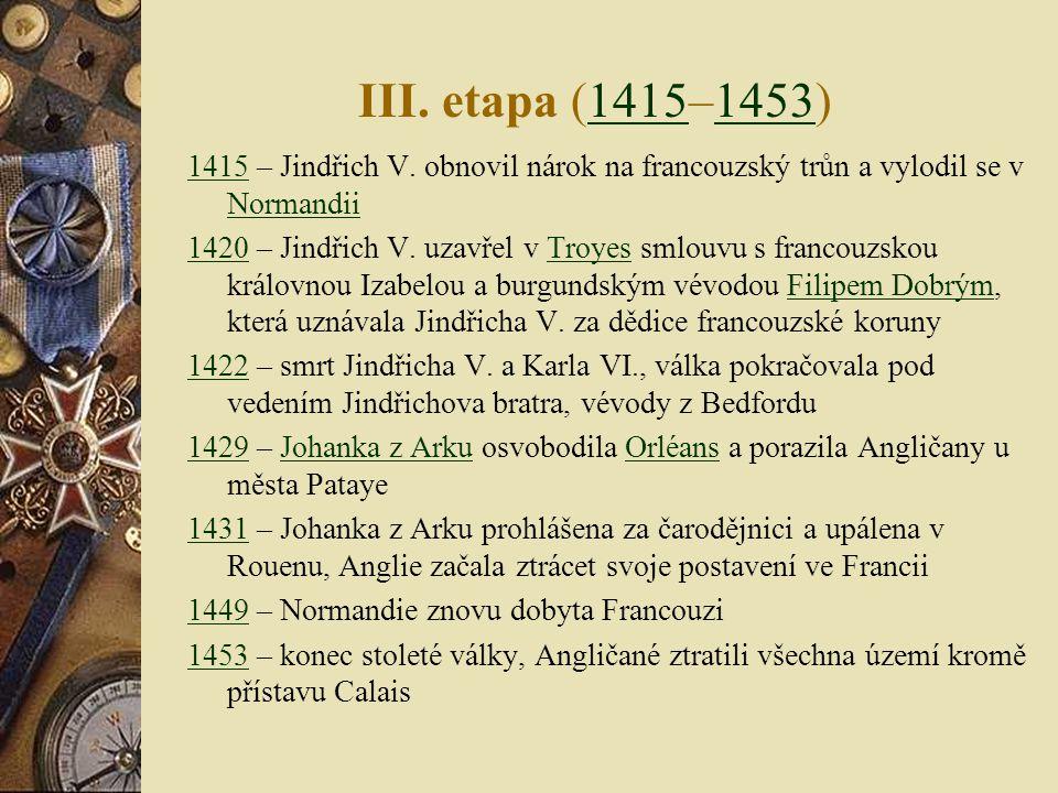 II. etapa (1360–1415)13601415 13601360 – Francie uzavřela s Anglií v Brétigny mír, který dovoloval Angličanům ponechat si všechna získaná území, Franc