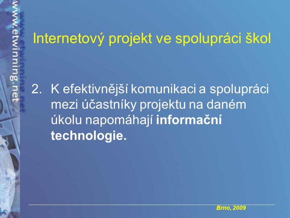 Brno, 2009 Internetový projekt ve spolupráci škol 2.K efektivnější komunikaci a spolupráci mezi účastníky projektu na daném úkolu napomáhají informační technologie.