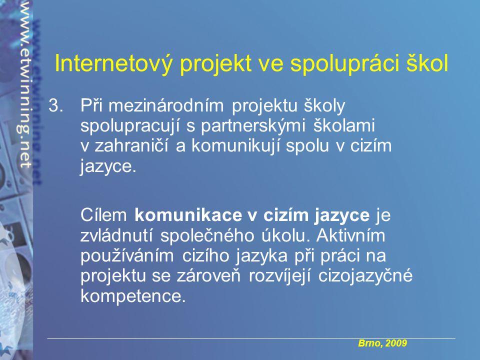 Brno, 2009 Internetový projekt ve spolupráci škol 3.Při mezinárodním projektu školy spolupracují s partnerskými školami v zahraničí a komunikují spolu v cizím jazyce.