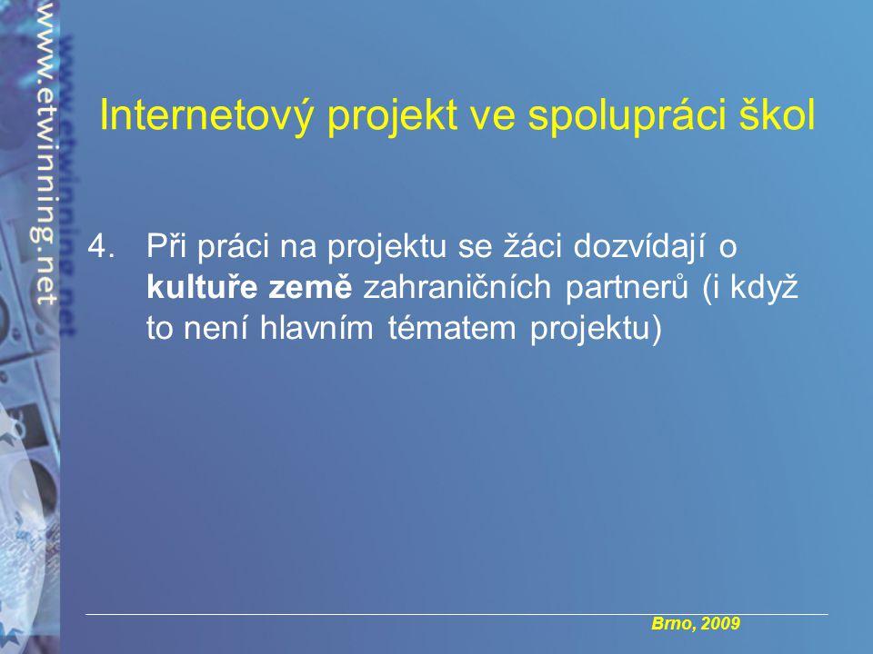 Brno, 2009 4.Při práci na projektu se žáci dozvídají o kultuře země zahraničních partnerů (i když to není hlavním tématem projektu) Internetový projekt ve spolupráci škol