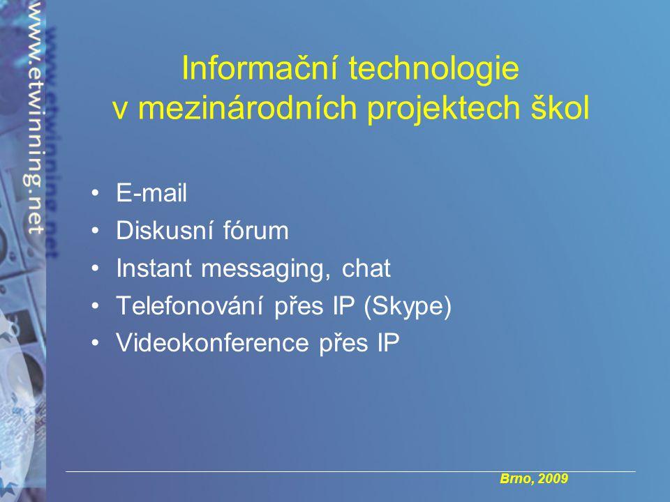 Brno, 2009 Informační technologie v mezinárodních projektech škol E-mail Diskusní fórum Instant messaging, chat Telefonování přes IP (Skype) Videokonference přes IP