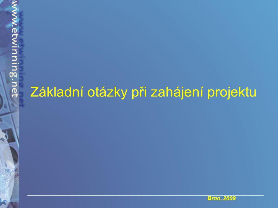 Brno, 2009 Základní otázky při zahájení projektu