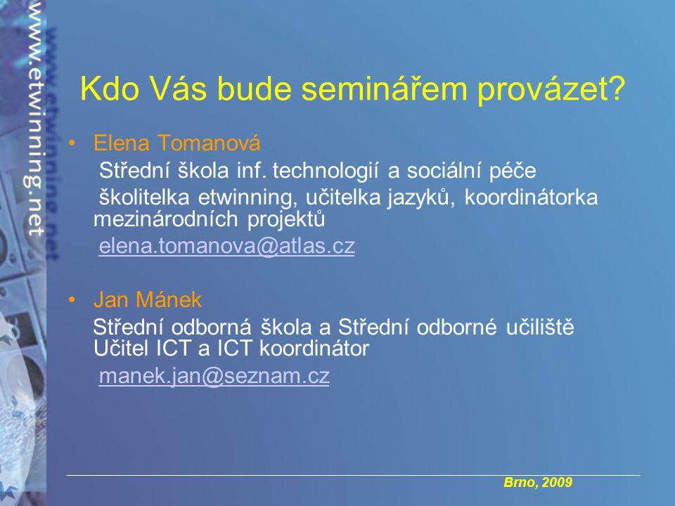 Brno, 2009 Kdo Vás bude seminářem provázet. Elena Tomanová Střední škola inf.