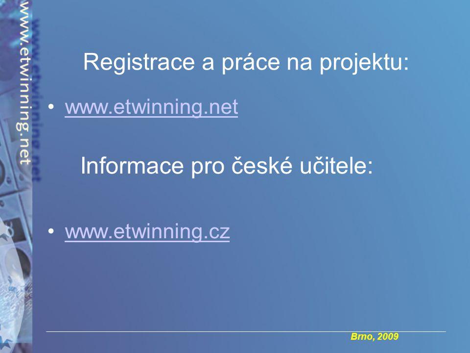 Brno, 2009 Registrace a práce na projektu: www.etwinning.net Informace pro české učitele: www.etwinning.cz