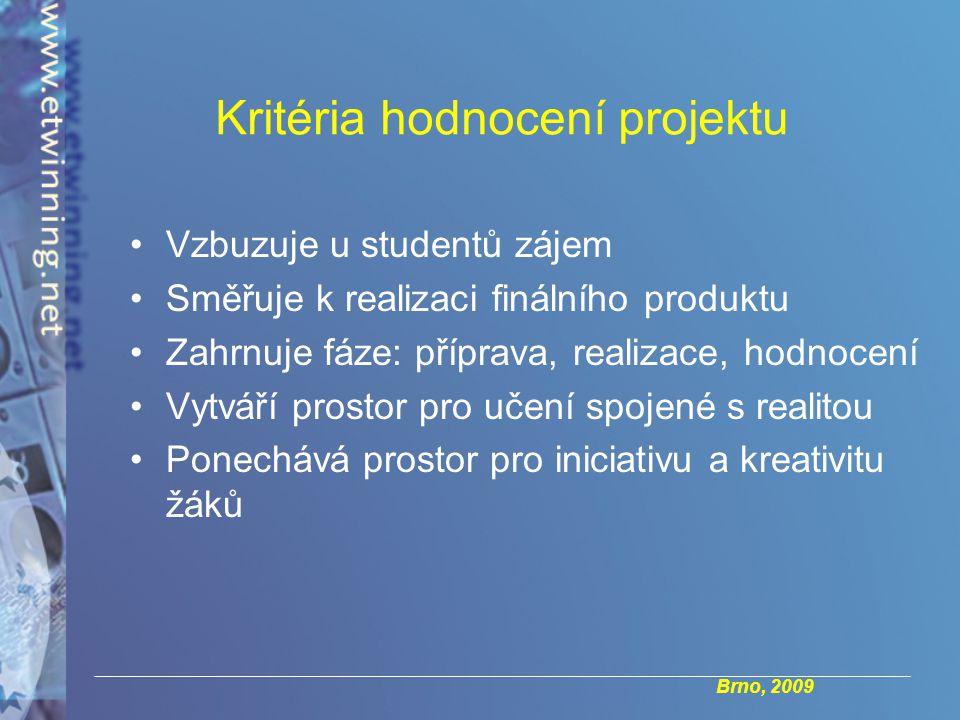 Brno, 2009 Kritéria hodnocení projektu Vzbuzuje u studentů zájem Směřuje k realizaci finálního produktu Zahrnuje fáze: příprava, realizace, hodnocení Vytváří prostor pro učení spojené s realitou Ponechává prostor pro iniciativu a kreativitu žáků