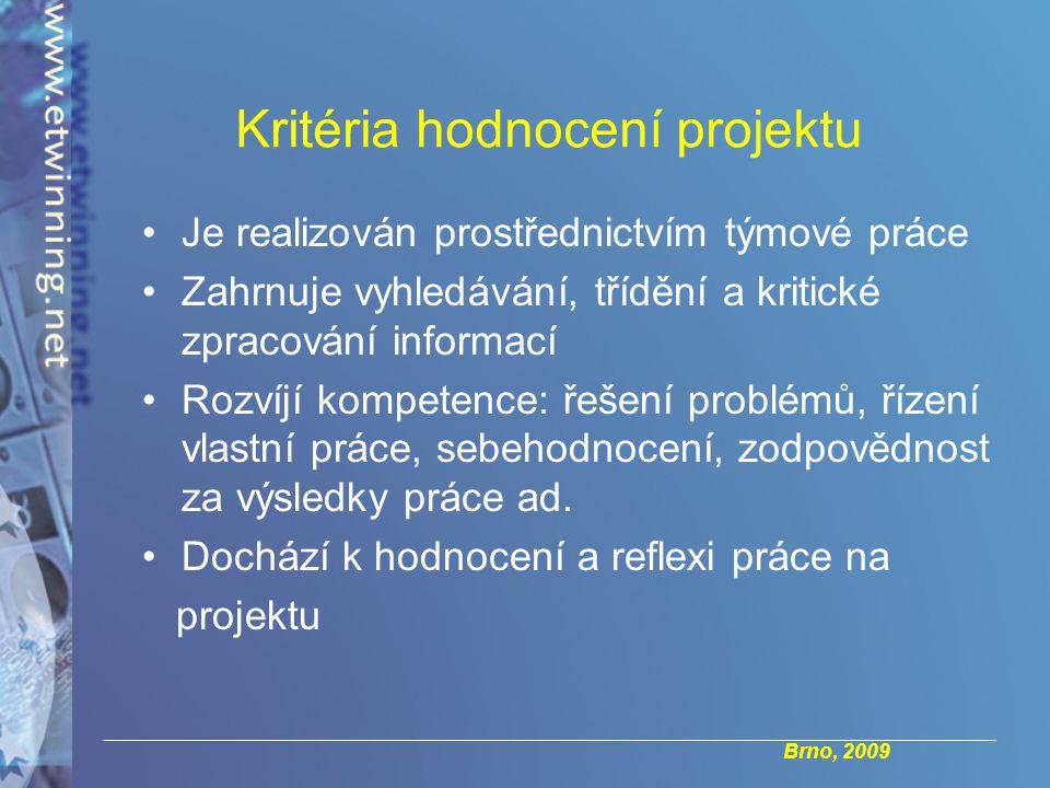 Brno, 2009 Kritéria hodnocení projektu Je realizován prostřednictvím týmové práce Zahrnuje vyhledávání, třídění a kritické zpracování informací Rozvíjí kompetence: řešení problémů, řízení vlastní práce, sebehodnocení, zodpovědnost za výsledky práce ad.