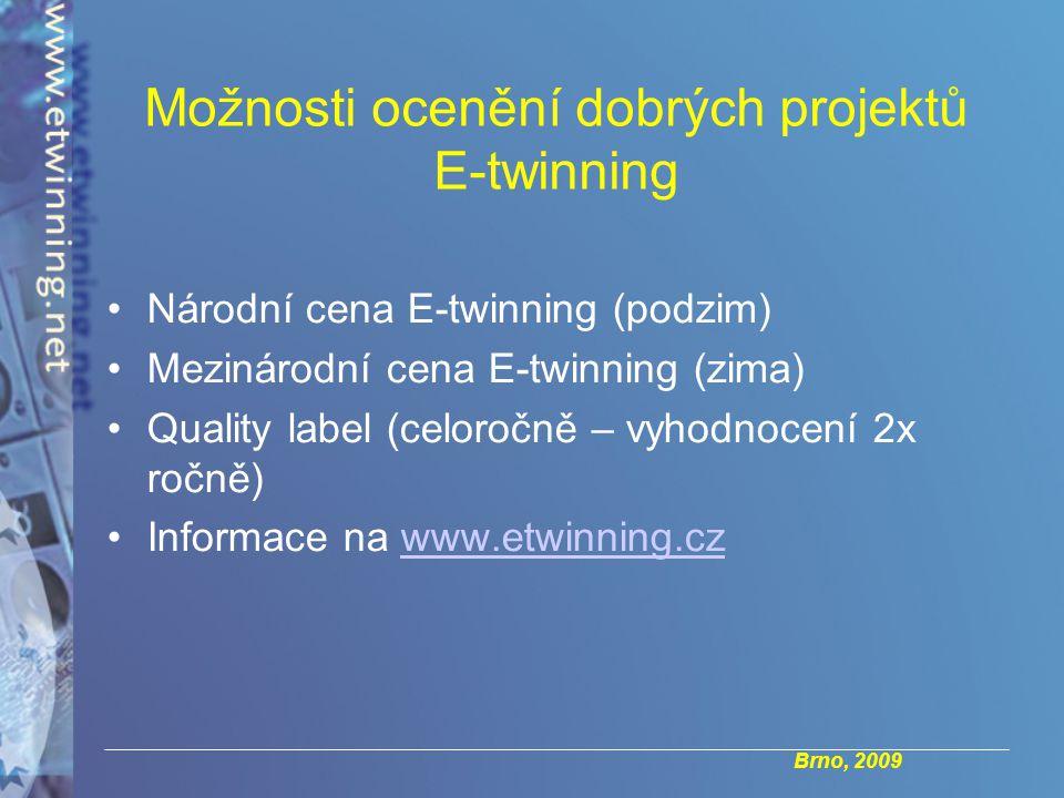 Brno, 2009 Možnosti ocenění dobrých projektů E-twinning Národní cena E-twinning (podzim) Mezinárodní cena E-twinning (zima) Quality label (celoročně – vyhodnocení 2x ročně) Informace na www.etwinning.czwww.etwinning.cz