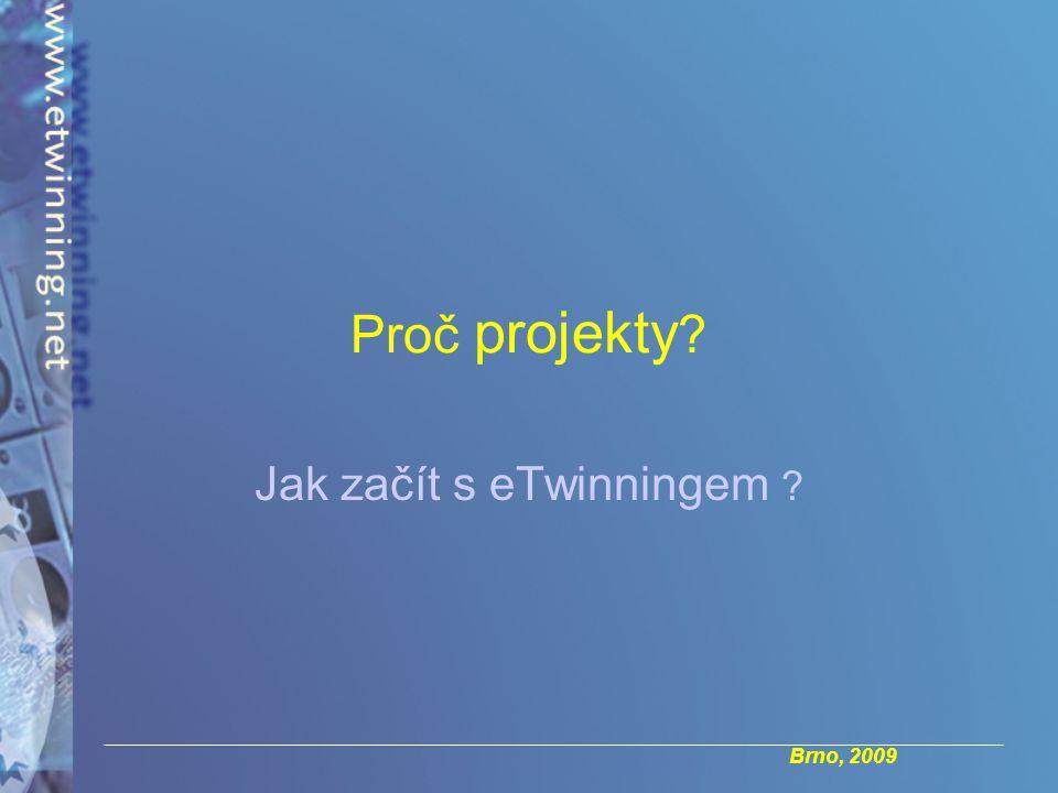 Brno, 2009 Proč projekty Jak začít s eTwinningem