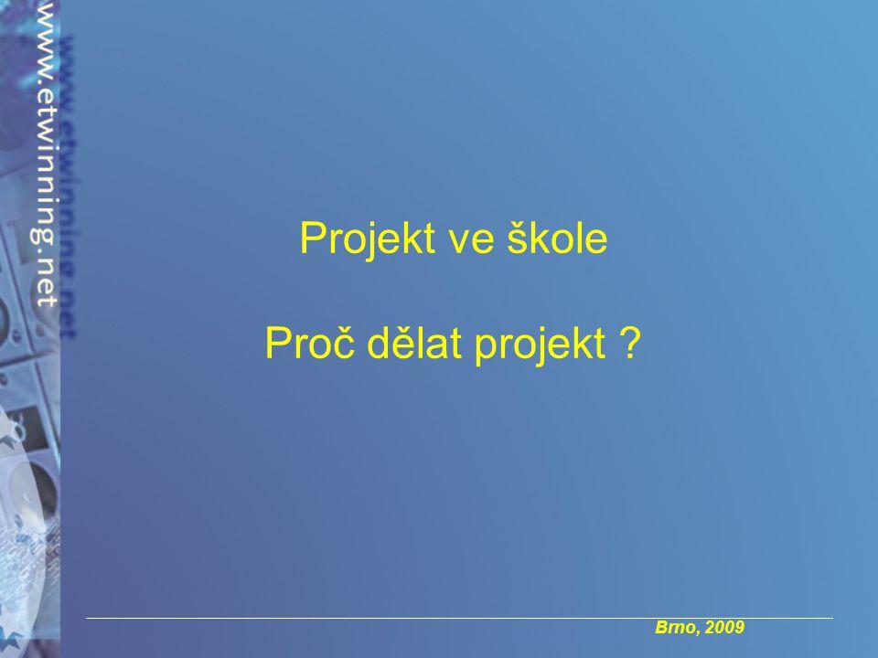 Brno, 2009 Projekt ve škole Proč dělat projekt