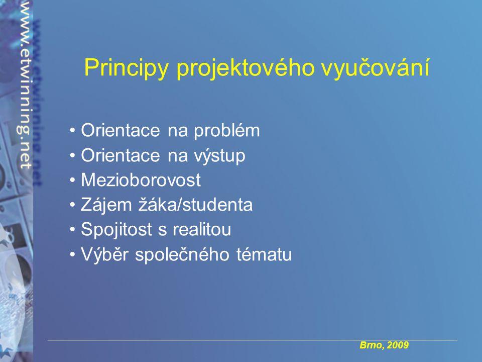 Brno, 2009 Orientace na problém Orientace na výstup Mezioborovost Zájem žáka/studenta Spojitost s realitou Výběr společného tématu Principy projektového vyučování