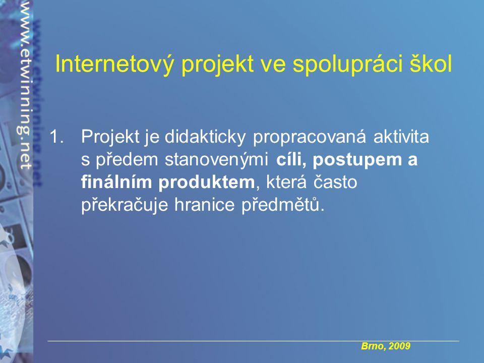 Brno, 2009 Internetový projekt ve spolupráci škol 1.Projekt je didakticky propracovaná aktivita s předem stanovenými cíli, postupem a finálním produktem, která často překračuje hranice předmětů.