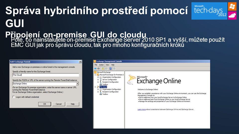 Správa hybridního prostředí pomocí GUI Připojení on-premise GUI do cloudu Poté, co nainstalujete on-premise Exchange Server 2010 SP1 a vyšší, můžete použít EMC GUI jak pro správu cloudu, tak pro mnoho konfiguračních kroků