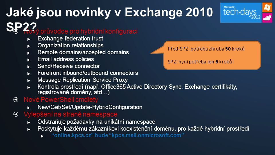 Nový průvodce pro hybridní konfiguraci  Exchange federation trust  Organization relationships  Remote domains/accepted domains   address policies  Send/Receive connector  Forefront inbound/outbound connectors  Message Replication Service Proxy  Kontrola prostředí (např.