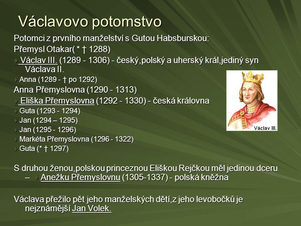 Václavovo potomstvo Potomci z prvního manželství s Gutou Habsburskou: Přemysl Otakar( * † 1288) ♦ Václav III.