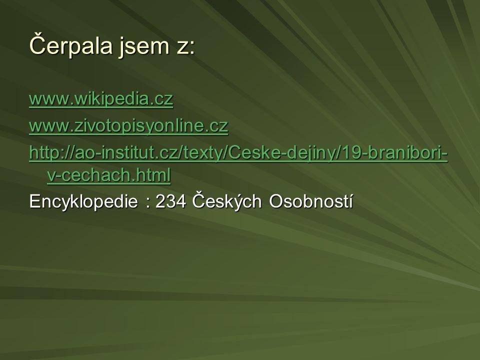 Čerpala jsem z: www.wikipedia.cz www.zivotopisyonline.cz http://ao-institut.cz/texty/Ceske-dejiny/19-branibori- v-cechach.html http://ao-institut.cz/texty/Ceske-dejiny/19-branibori- v-cechach.html Encyklopedie : 234 Českých Osobností