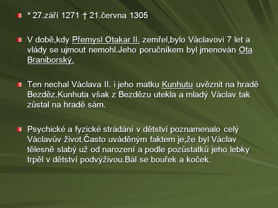 * 27.září 1271 † 21.června 1305 V době,kdy Přemysl Otakar II.