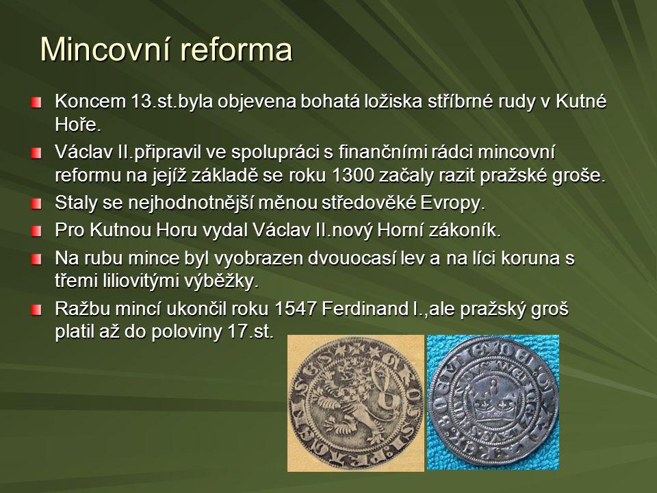 Mincovní reforma Koncem 13.st.byla objevena bohatá ložiska stříbrné rudy v Kutné Hoře.