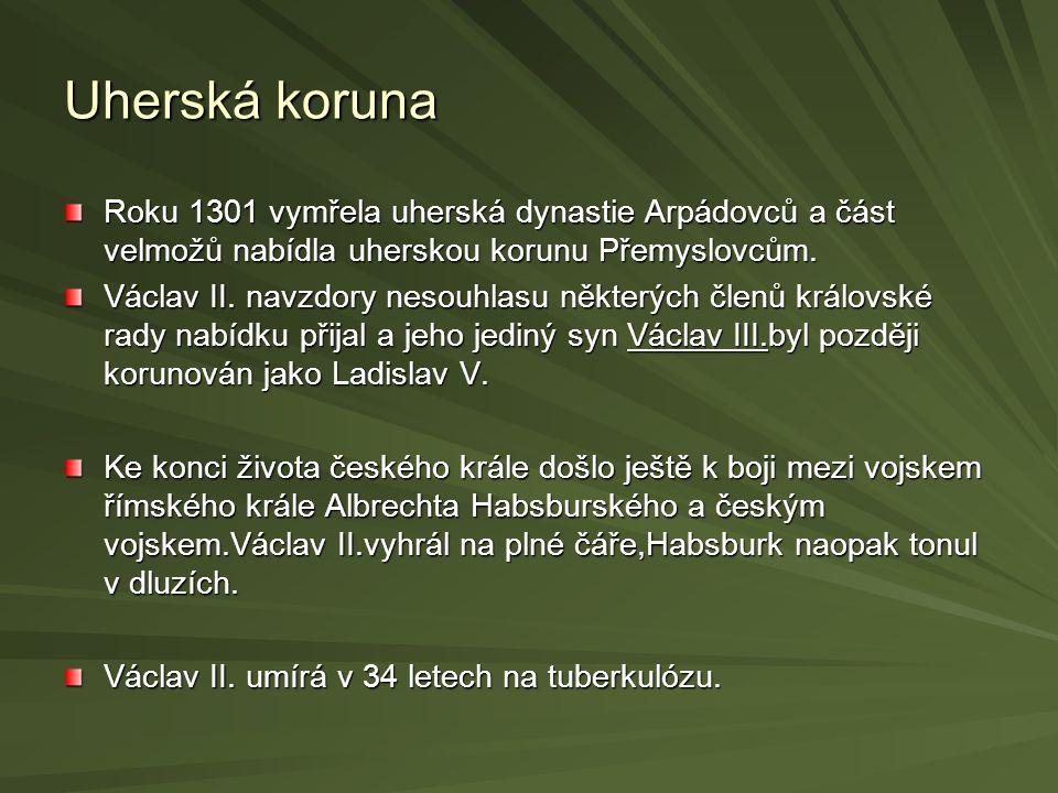 Uherská koruna Roku 1301 vymřela uherská dynastie Arpádovců a část velmožů nabídla uherskou korunu Přemyslovcům.