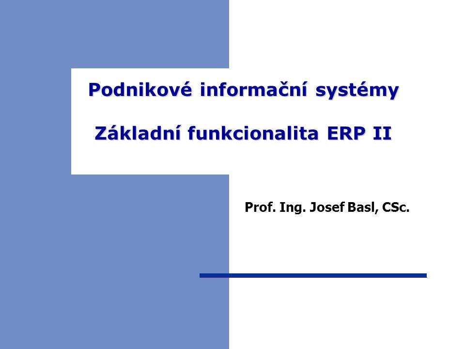 Podnikové informační systémy Základní funkcionalita ERP II Podnikové informační systémy Základní funkcionalita ERP II Prof.