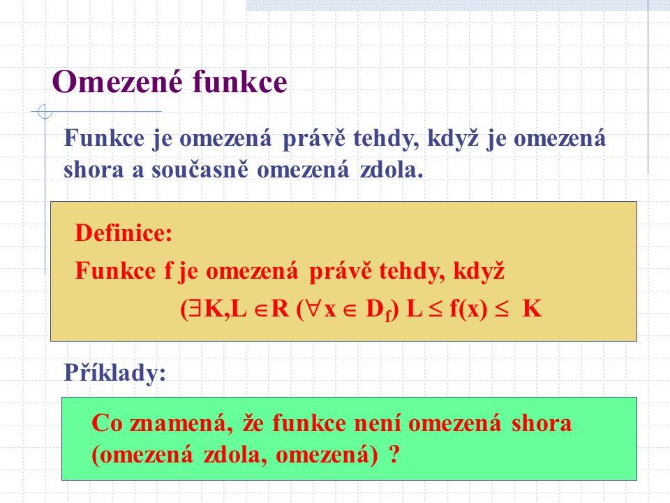 Omezené funkce Funkce je omezená právě tehdy, když je omezená shora a současně omezená zdola. Definice: Funkce f je omezená právě tehdy, když (  K,L