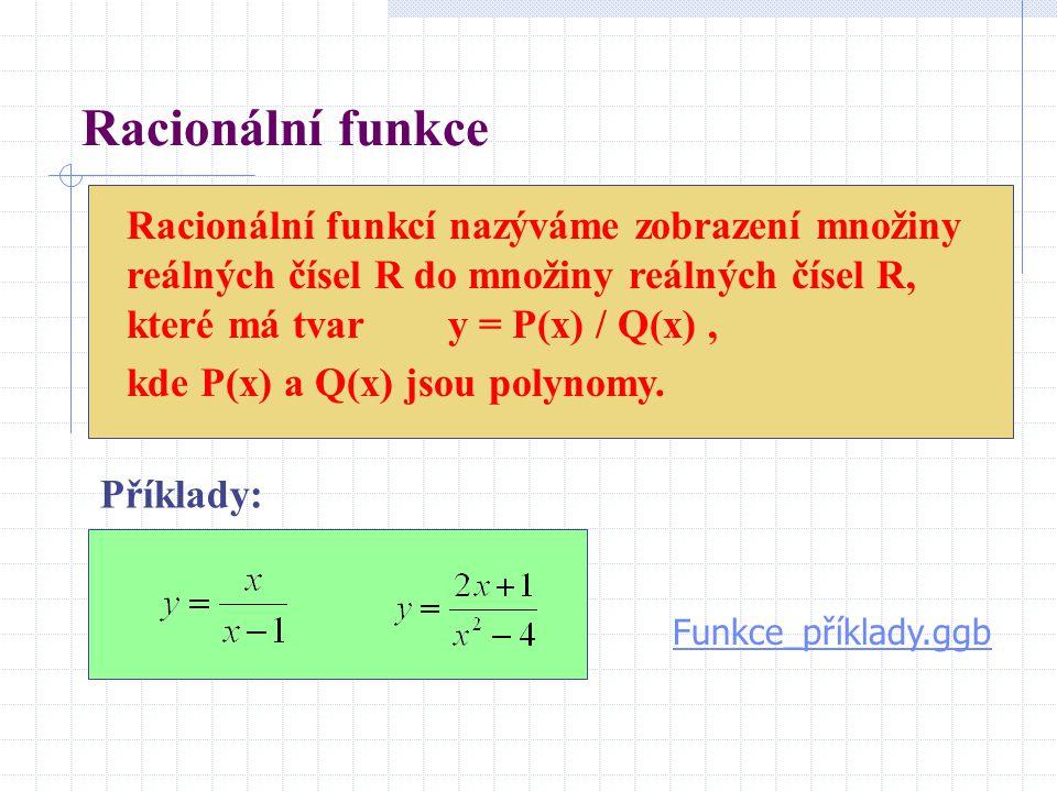 Racionální funkce Racionální funkcí nazýváme zobrazení množiny reálných čísel R do množiny reálných čísel R, které má tvar y = P(x) / Q(x), kde P(x) a