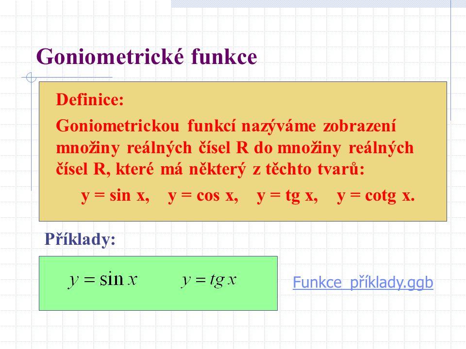 Goniometrické funkce Definice: Goniometrickou funkcí nazýváme zobrazení množiny reálných čísel R do množiny reálných čísel R, které má některý z těcht
