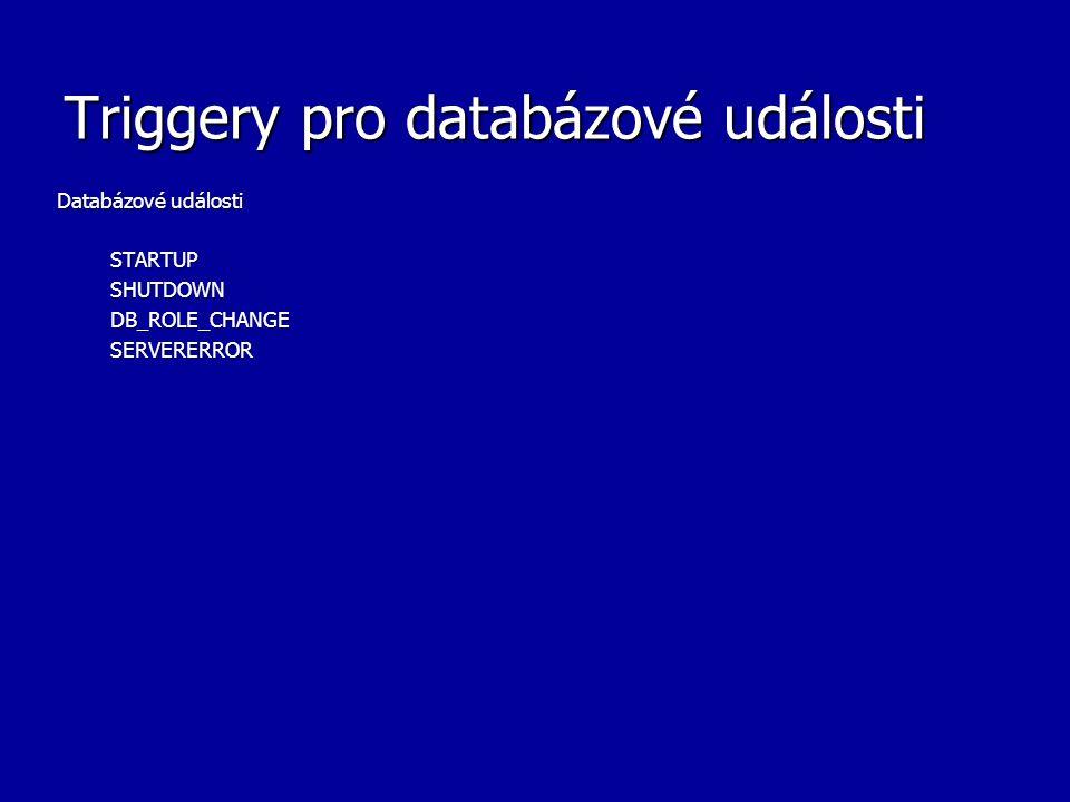 Triggery pro databázové události Databázové události STARTUPSHUTDOWNDB_ROLE_CHANGESERVERERROR