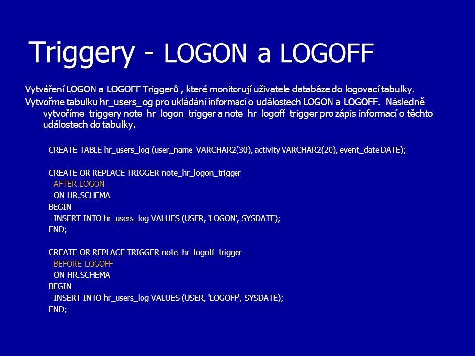 Triggery - LOGON a LOGOFF Vytváření LOGON a LOGOFF Triggerů, které monitorují uživatele databáze do logovací tabulky.