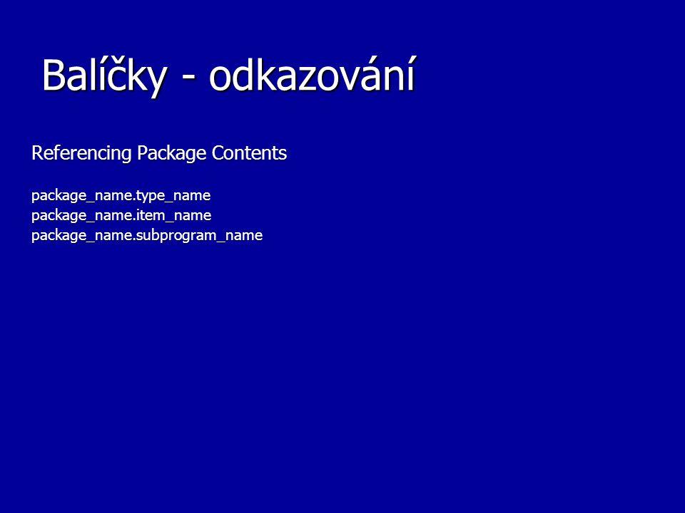 Balíčky - odkazování Referencing Package Contents package_name.type_namepackage_name.item_namepackage_name.subprogram_name