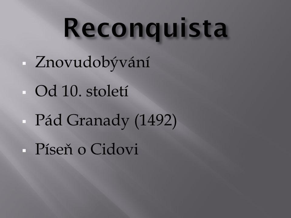  Znovudobývání  Od 10. století  Pád Granady (1492)  Píseň o Cidovi