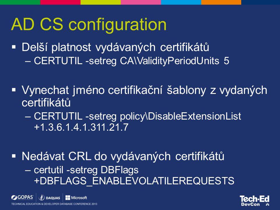 AD CS configuration  Delší platnost vydávaných certifikátů –CERTUTIL -setreg CA\ValidityPeriodUnits 5  Vynechat jméno certifikační šablony z vydanýc
