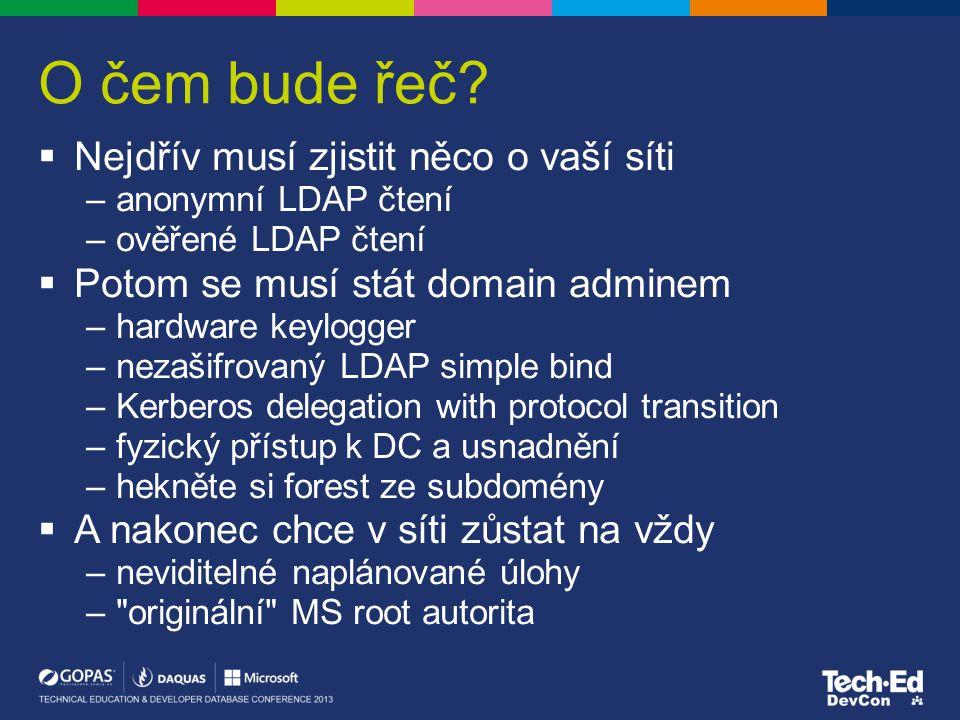 O čem bude řeč?  Nejdřív musí zjistit něco o vaší síti –anonymní LDAP čtení –ověřené LDAP čtení  Potom se musí stát domain adminem –hardware keylogg