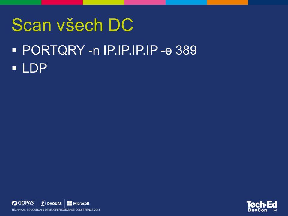 Scan všech DC  PORTQRY -n IP.IP.IP.IP -e 389  LDP