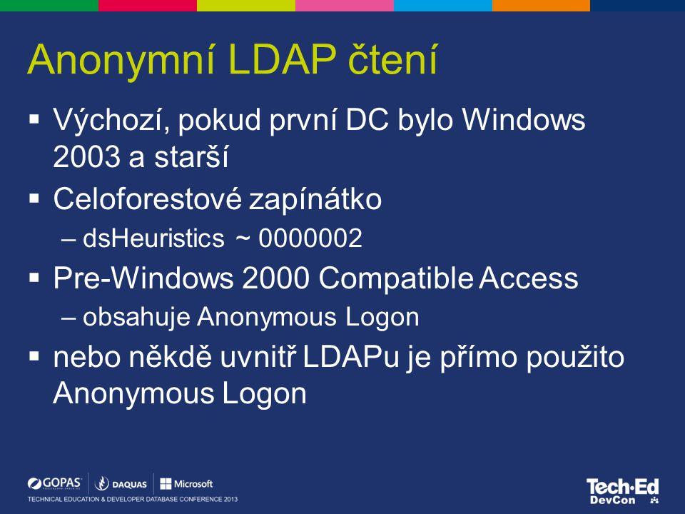 Anonymní LDAP čtení  Výchozí, pokud první DC bylo Windows 2003 a starší  Celoforestové zapínátko –dsHeuristics ~ 0000002  Pre-Windows 2000 Compatib